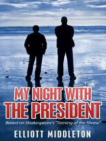 """My Night with the President: Based on Shakespeare's """"Taming of the Shrew"""""""