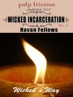 Wicked Incarceration (Wicked's Way #3)