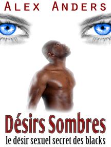 Désirs sombres: le désir sexuel secret des blacks