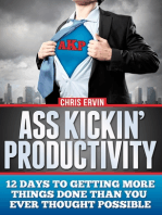 Ass Kickin' Productivity: 12 Days to Getting More Things Done Than You Ever Thought Possible