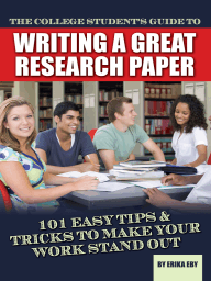 The College Student's Guide to Writing a Great Research Paper