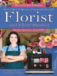 How to Open & Operate a Financially Successful Florist and Floral Business Both Online and Off  REVISED 2ND EDITION