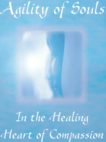 Agility of Souls: In The Healing Heart of Compassion