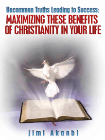 Uncommon Truths Leading To Success: Maximizing These Benefits of Christianity in Your Life