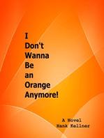 I Don't Wanna Be an Orange Anymore