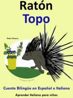 Cuento Bilingüe en Español e Italiano: Ratón - Topo (Colección Aprender Italiano)