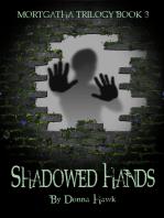 Shadowed Hands (Mortgatha Trilogy Book 3)