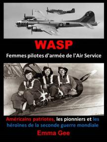 WASP-Femmes pilotes d'armée de l'Air Service-Américains patriotes, les pionniers et les héroïnes de la seconde guerre mondiale