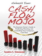 Unleash Your Cash Flow Mojo: The Business Owner's Guide to Predicting, Planning, and Controlling Your Company's Cash Flow