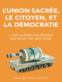 L'union sacrée, le citoyen, et la démocratie: I. Une guerre unilatérale qui ne dit pas son nom.
