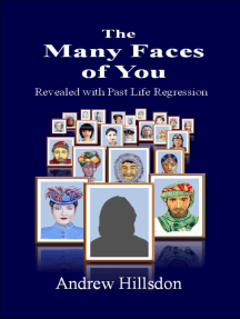 The Many Faces of You: Revealed with Past Life Regression.