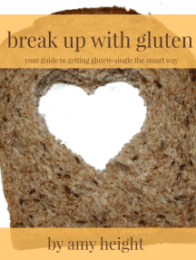 Break Up With Gluten: Your Guide to Getting Gluten-Single the Smart Way