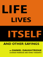 Life Lives Itself and Other Sayings