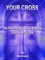 Your Cross, The Point Where Soul And Matter Combine As One
