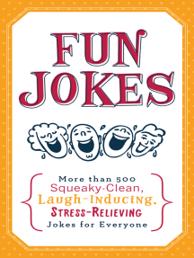 Fun Jokes: More Than 500 Squeaky-Clean, Laugh-Inducing, Stress-Relieving Jokes for Everyone
