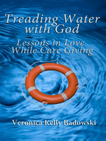 Treading Water with God: Lessons in Love While Care Giving