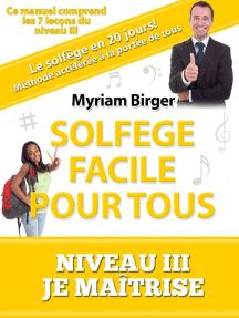 """Solfège Facile Pour Tous ou Comment Apprendre Le Solfège en 20 Jours ! - Niveau 3 """"Je maîtrise"""" (7 leçons)"""