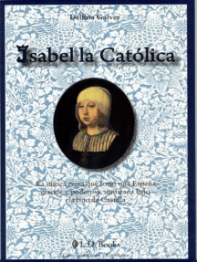 Isabel la Catolica. La mitica reina que forjo una Espana grande y poderosa