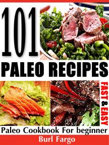 101 Paleo Recipes: Fast & Easy Paleo Cookbook For Beginner