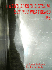 I Weathered the Storm, but You Weathered Me