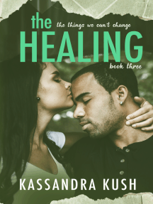 The Things We Can't Change Part Three: The Healing