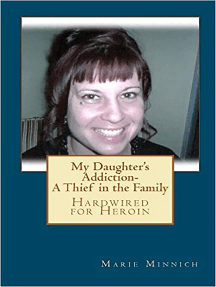 My Daughter's Addiction-A Thief in the Family (Hardwired for Heroin)