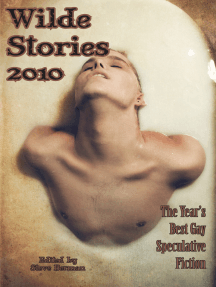 Wilde Stories 2010: The Year's Best Gay Speculative Fiction