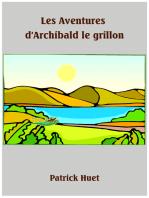 Les Aventures d'Archibald Le Grillon / The Adventures Of Archibald The Cricket