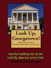 A Walking Tour of Georgetown, South Carolina