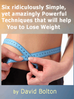 Six ridiculously Simple, yet amazingly Powerful Techniques that will help You to Lose Weight
