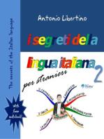The secrets of the Italian language: I segreti della lingua italiana per stranieri