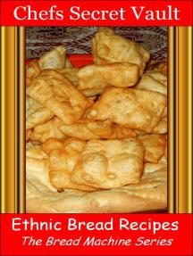 Ethnic Bread Recipes: The Bread Machine Series