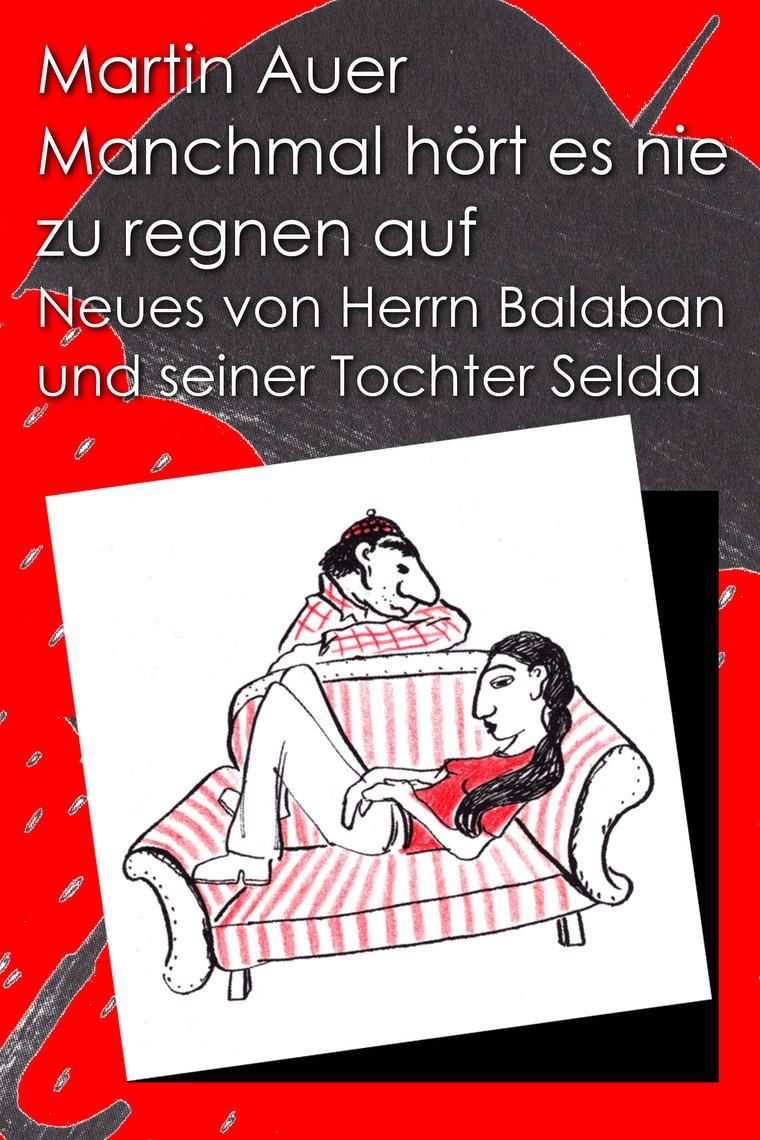 Manchmal Hört Es Nie Zu Regnen Auf Neues Von Herrn Balaban Und Seiner Tochter Selda By Martin Auer Read Online