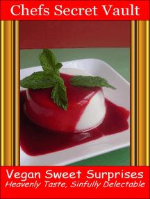 Vegan Sweet Surprises: Heavenly Taste, Sinfully Delectable