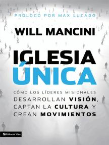 Iglesia única: Cómo los líderes misionales desarrollan visión, captan la cultura y crean movimientos
