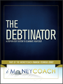 The Debtinator: A Step-By-Step System to Eliminate Your Debt