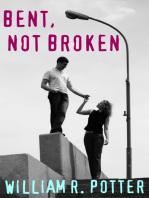Bent, Not Broken-A Modern Romance