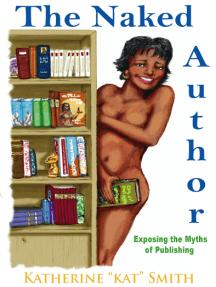 The Naked Author: Exposing the Myths of Publishing