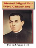 Blessed Miguel Pro Viva Christo Rey