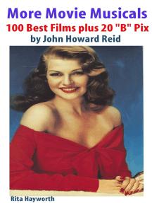 "More Movie Musicals: 100 Best Films plus 20 ""B"" Pix"