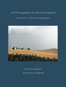 Art Photographs by Richard Alighieri: Volume IV - Nature Photography