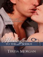 Handcuffed to the Sheikh (Hot Contemporary Romance Novella)