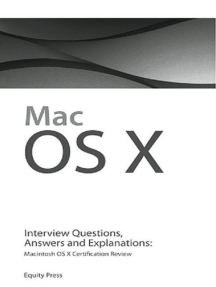 Macintosh OS X Interview Questions, Answers, and Explanations: Macintosh OS  X Certification Review by Equity Press - Read Online