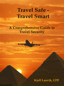 Travel Safe: Travel Smart, A Comprehensive Guide to Travel Security