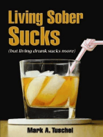 Living Sober Sucks (but living drunk sucks more).