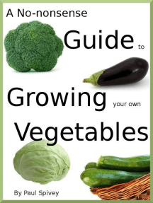 A No-nonsense Guide to Growing your own Vegetables