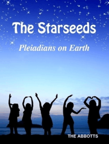 The Starseeds: Pleiadians on Earth - Understanding Your Off Planet Origins