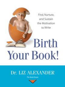 Birth Your Book: Find, Nurture, and Sustain the Motivation to Write