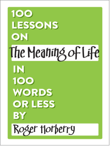 100 Lessons on The Meaning of Life in 100 Words or Less