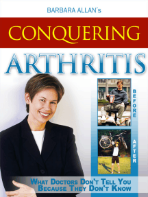 Conquering Arthritis: What Doctors Don't Tell You Because They Don't Know, Second Edition